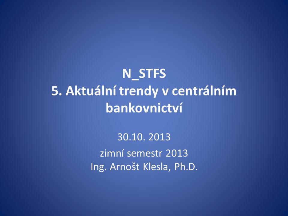 N_STFS 5. Aktuální trendy v centrálním bankovnictví 30.10.