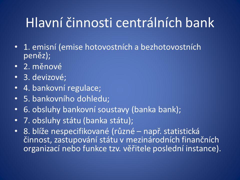 Hlavní činnosti centrálních bank 1. emisní (emise hotovostních a bezhotovostních peněz); 2.