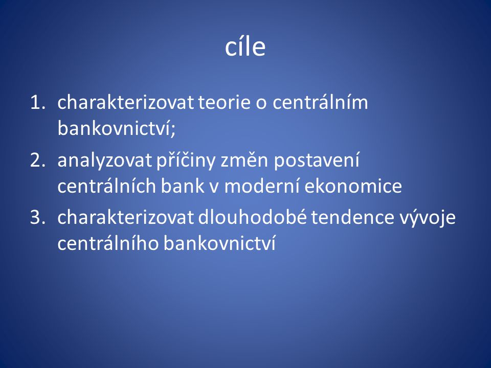 Teorie centrálních bank, současné tendence vývoje centrálních bank a změna jejich úlohy Centrální banku lze definovat jako banku, která (1) má emisní monopol, tj.