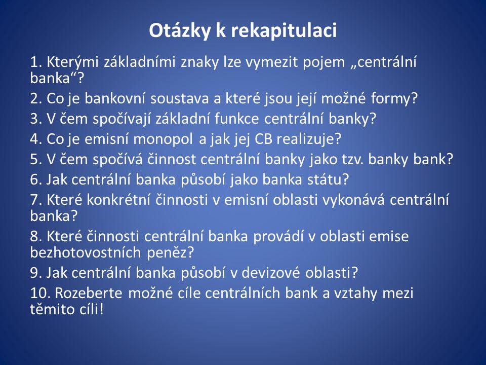 """Otázky k rekapitulaci 1. Kterými základními znaky lze vymezit pojem """"centrální banka ."""