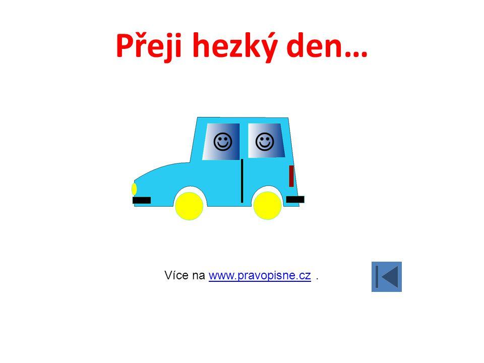 Přeji hezký den… Více na www.pravopisne.cz.www.pravopisne.cz