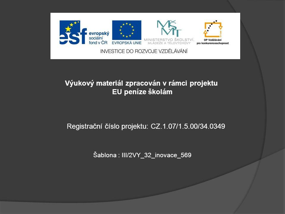 Výukový materiál zpracován v rámci projektu EU peníze školám Šablona : III/2VY_32_inovace_569 Registrační číslo projektu: CZ.1.07/1.5.00/34.0349