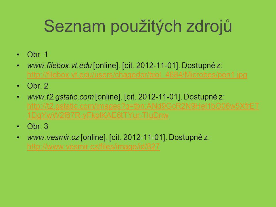 Seznam použitých zdrojů Obr. 1 www.filebox.vt.edu [online]. [cit. 2012-11-01]. Dostupné z: http://filebox.vt.edu/users/chagedor/biol_4684/Microbes/pen