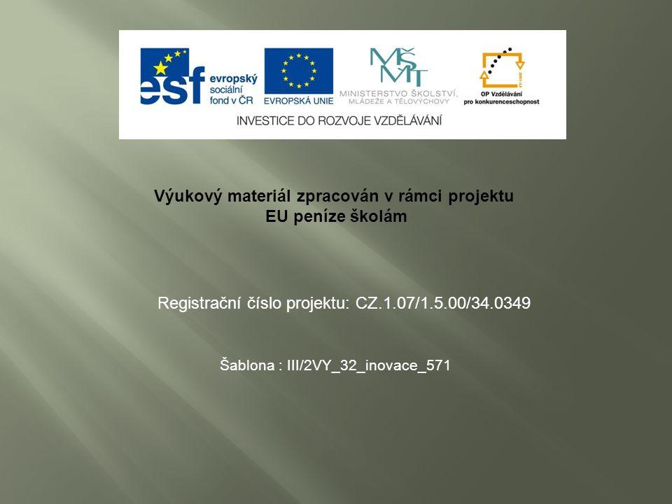 Výukový materiál zpracován v rámci projektu EU peníze školám Šablona : III/2VY_32_inovace_571 Registrační číslo projektu: CZ.1.07/1.5.00/34.0349