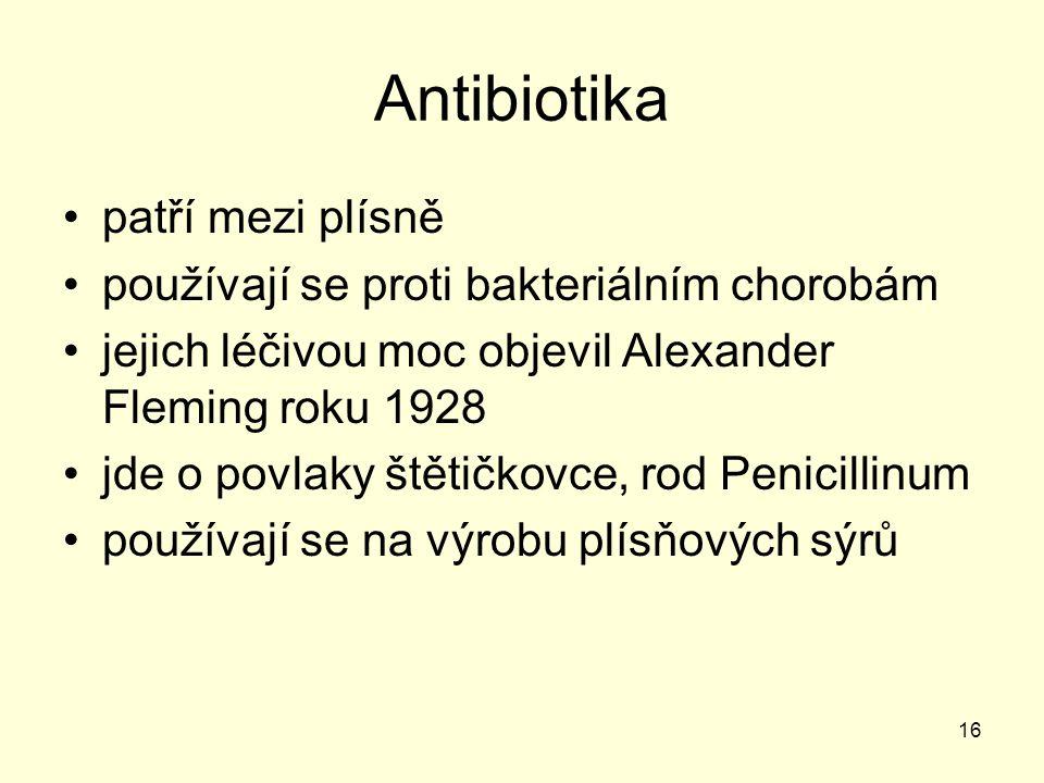 Antibiotika patří mezi plísně používají se proti bakteriálním chorobám jejich léčivou moc objevil Alexander Fleming roku 1928 jde o povlaky štětičkovc