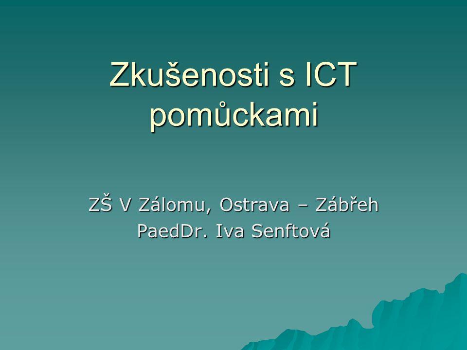 Zkušenosti s ICT pomůckami ZŠ V Zálomu, Ostrava – Zábřeh PaedDr. Iva Senftová