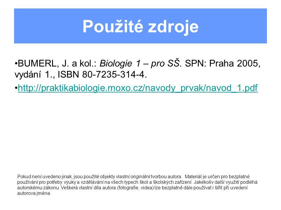 Použité zdroje BUMERL, J. a kol.: Biologie 1 – pro SŠ. SPN: Praha 2005, vydání 1., ISBN 80-7235-314-4. http://praktikabiologie.moxo.cz/navody_prvak/na