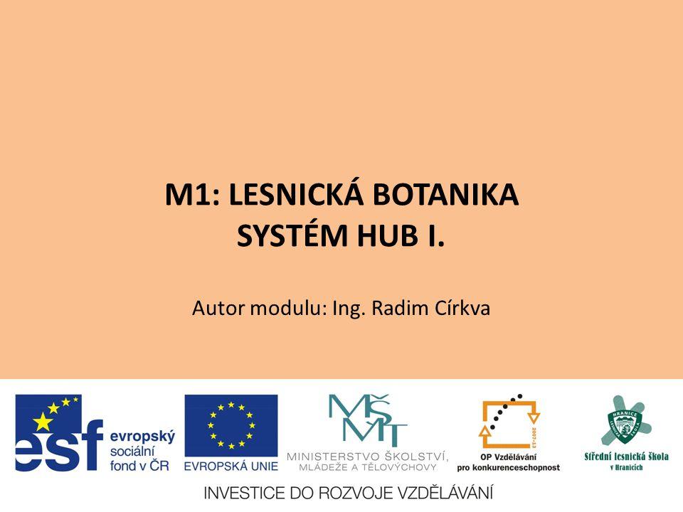 M1: LESNICKÁ BOTANIKA SYSTÉM HUB I. Autor modulu: Ing. Radim Církva