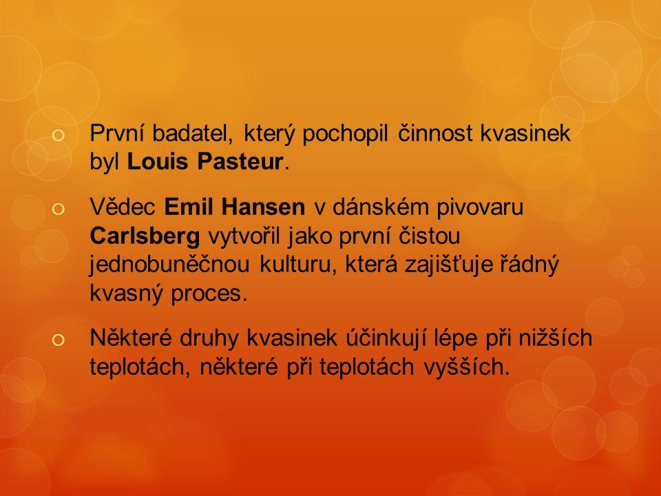  První badatel, který pochopil činnost kvasinek byl Louis Pasteur.  Vědec Emil Hansen v dánském pivovaru Carlsberg vytvořil jako první čistou jednob