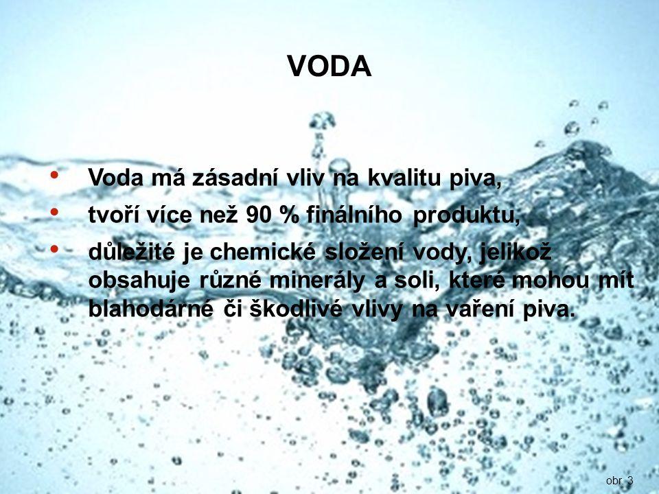 Voda má zásadní vliv na kvalitu piva, tvoří více než 90 % finálního produktu, důležité je chemické složení vody, jelikož obsahuje různé minerály a sol