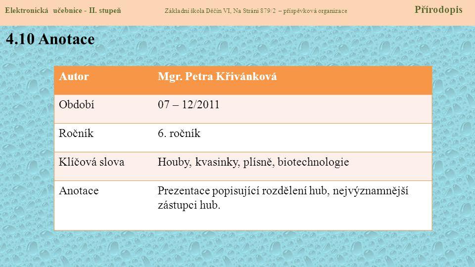 Elektronická učebnice - II. stupeň Základní škola Děčín VI, Na Stráni 879/2 – příspěvková organizace Přírodopis 4.10 Anotace AutorMgr. Petra Křivánkov