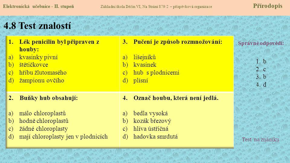 4.8 Test znalostí Správné odpovědi: 1.b 2.c 3.b 4.d Test na známku Elektronická učebnice - II. stupeň Základní škola Děčín VI, Na Stráni 879/2 – přísp