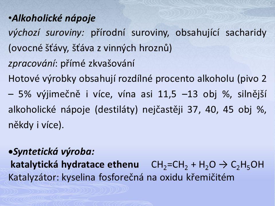 Alkoholické nápoje výchozí suroviny: přírodní suroviny, obsahující sacharidy (ovocné šťávy, šťáva z vinných hroznů) zpracování: přímé zkvašování Hotov