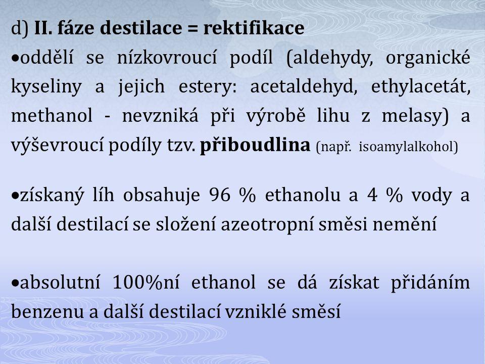 d) II. fáze destilace = rektifikace  oddělí se nízkovroucí podíl (aldehydy, organické kyseliny a jejich estery: acetaldehyd, ethylacetát, methanol -