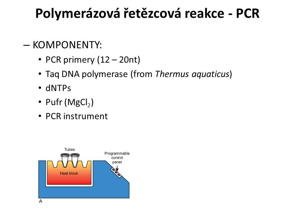 – KOMPONENTY: PCR primery (12 – 20nt) Taq DNA polymerase (from Thermus aquaticus) dNTPs Pufr (MgCl 2 ) PCR instrument Polymerázová řetězcová reakce -