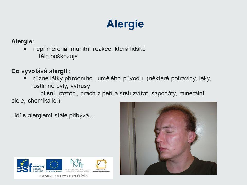 Alergie Alergie:  n nepřiměřená imunitní reakce, která lidské tělo poškozuje Co vyvolává alergii :  r různé látky přírodního i umělého původu (něk