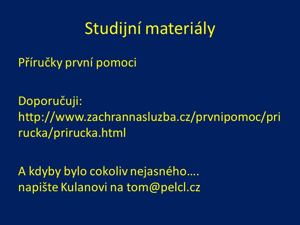 Studijní materiály Příručky první pomoci Doporučuji: http://www.zachrannasluzba.cz/prvnipomoc/pri rucka/prirucka.html A kdyby bylo cokoliv nejasného….