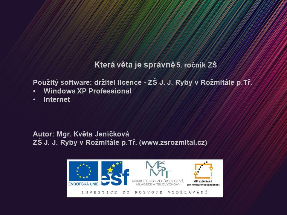 Která věta je správně 5. ročník ZŠ Použitý software: držitel licence - ZŠ J.