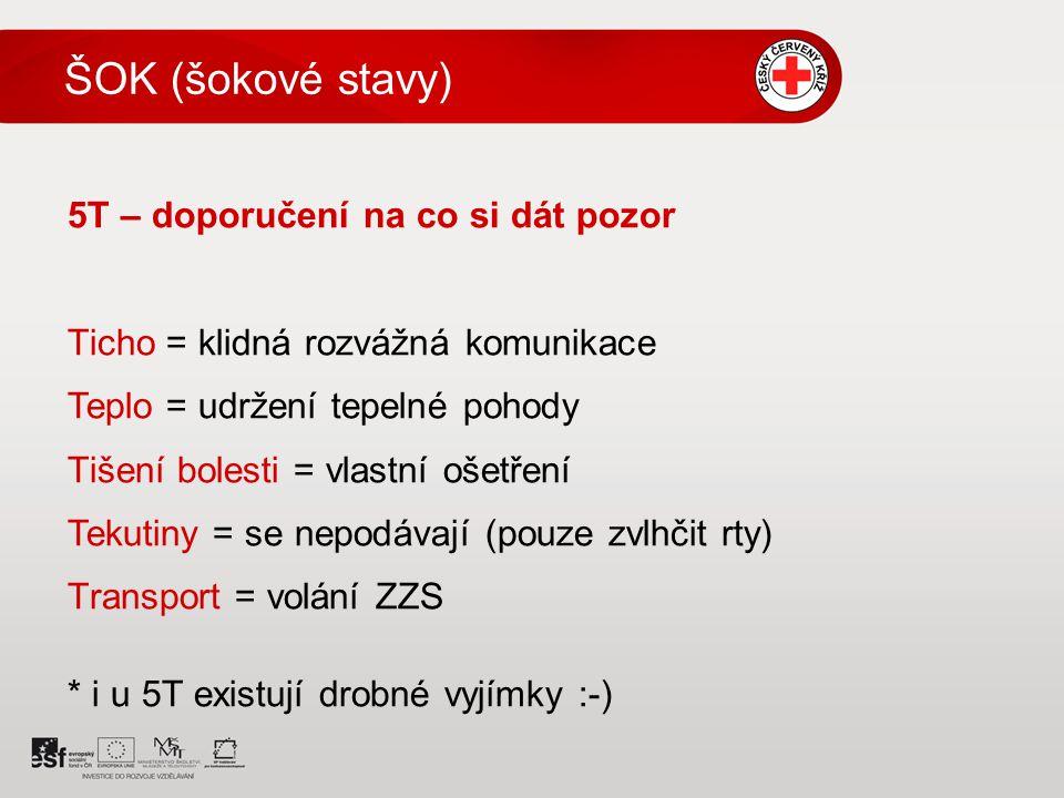 5T – doporučení na co si dát pozor Ticho = klidná rozvážná komunikace Teplo = udržení tepelné pohody Tišení bolesti = vlastní ošetření Tekutiny = se n