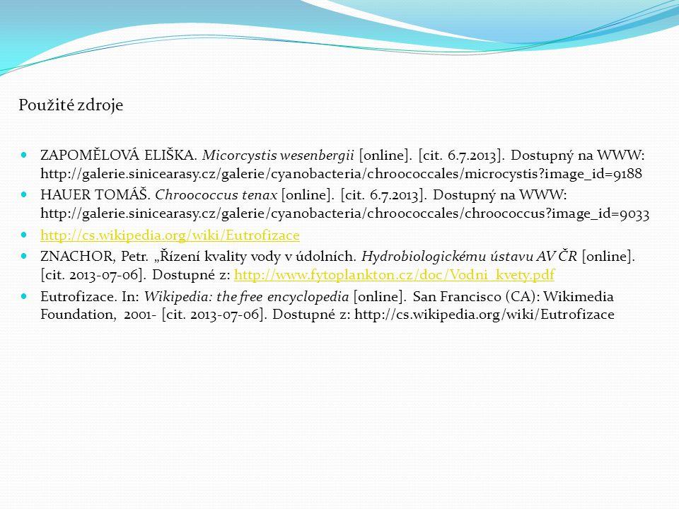 Použité zdroje ZAPOMĚLOVÁ ELIŠKA. Micorcystis wesenbergii [online]. [cit. 6.7.2013]. Dostupný na WWW: http://galerie.sinicearasy.cz/galerie/cyanobacte