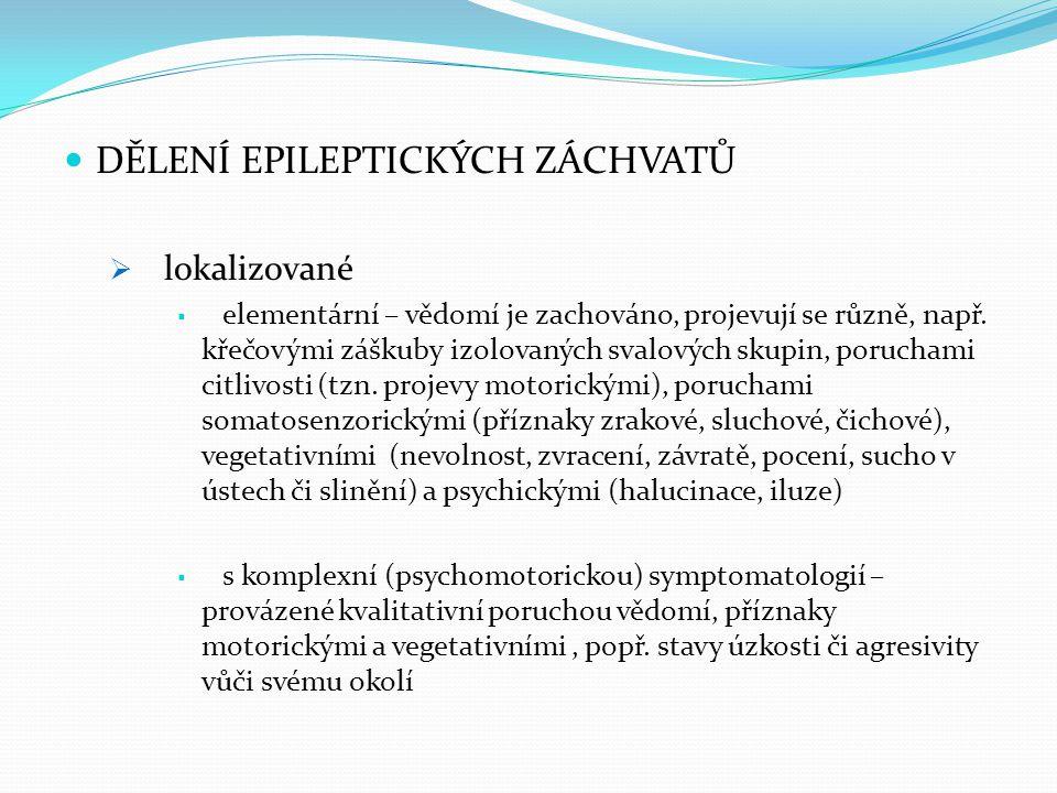 DĚLENÍ EPILEPTICKÝCH ZÁCHVATŮ  lokalizované  elementární – vědomí je zachováno, projevují se různě, např. křečovými záškuby izolovaných svalových sk