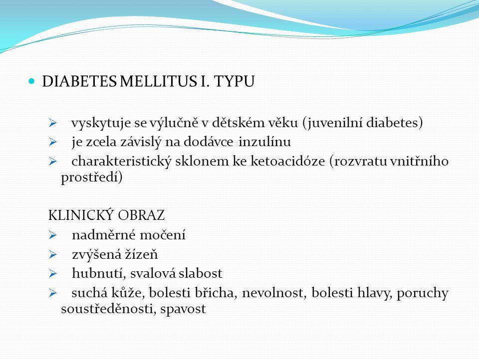 DIABETES MELLITUS I. TYPU  vyskytuje se výlučně v dětském věku (juvenilní diabetes)  je zcela závislý na dodávce inzulínu  charakteristický sklonem