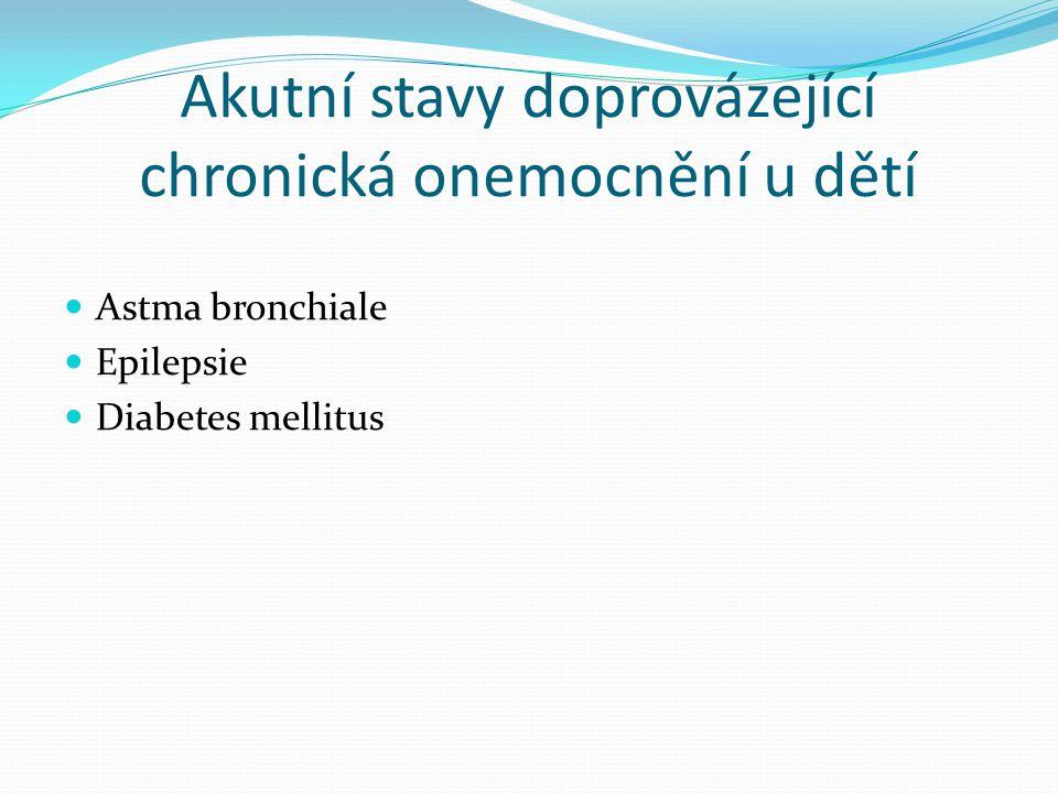 Akutní stavy doprovázející chronická onemocnění u dětí Astma bronchiale Epilepsie Diabetes mellitus