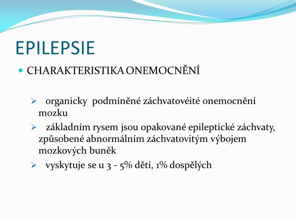 EPILEPSIE CHARAKTERISTIKA ONEMOCNĚNÍ  organicky podmíněné záchvatovéité onemocnění mozku  základním rysem jsou opakované epileptické záchvaty, způso