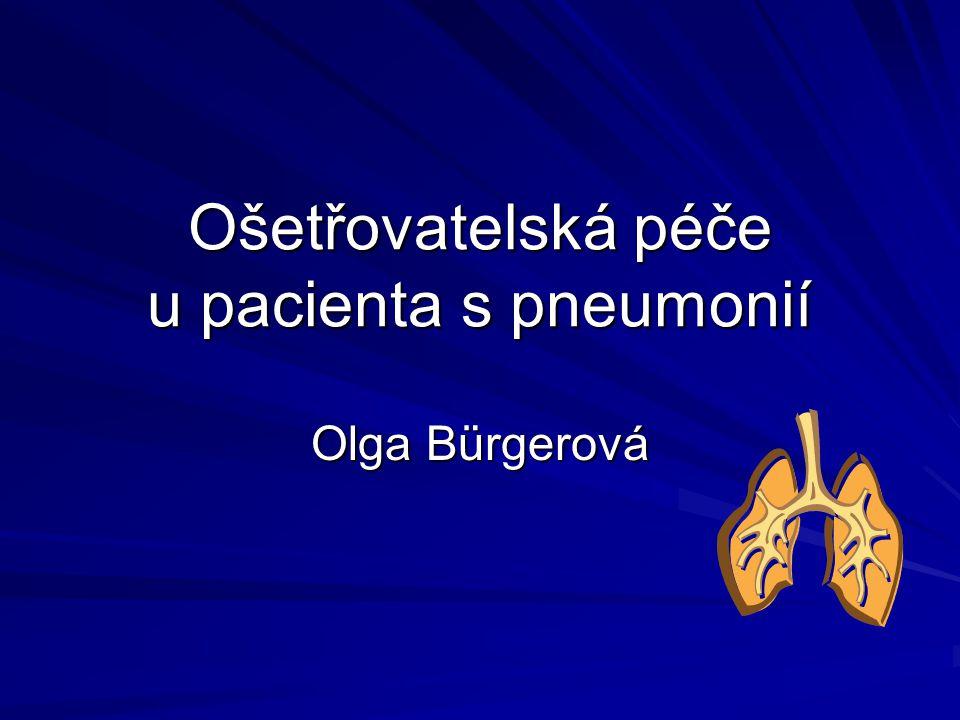 Ošetřovatelská péče u pacienta s pneumonií Olga Bürgerová