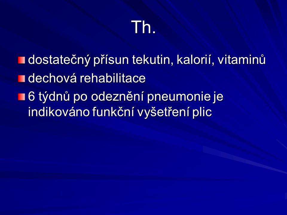 Th. dostatečný přísun tekutin, kalorií, vitaminů dechová rehabilitace 6 týdnů po odeznění pneumonie je indikováno funkční vyšetření plic