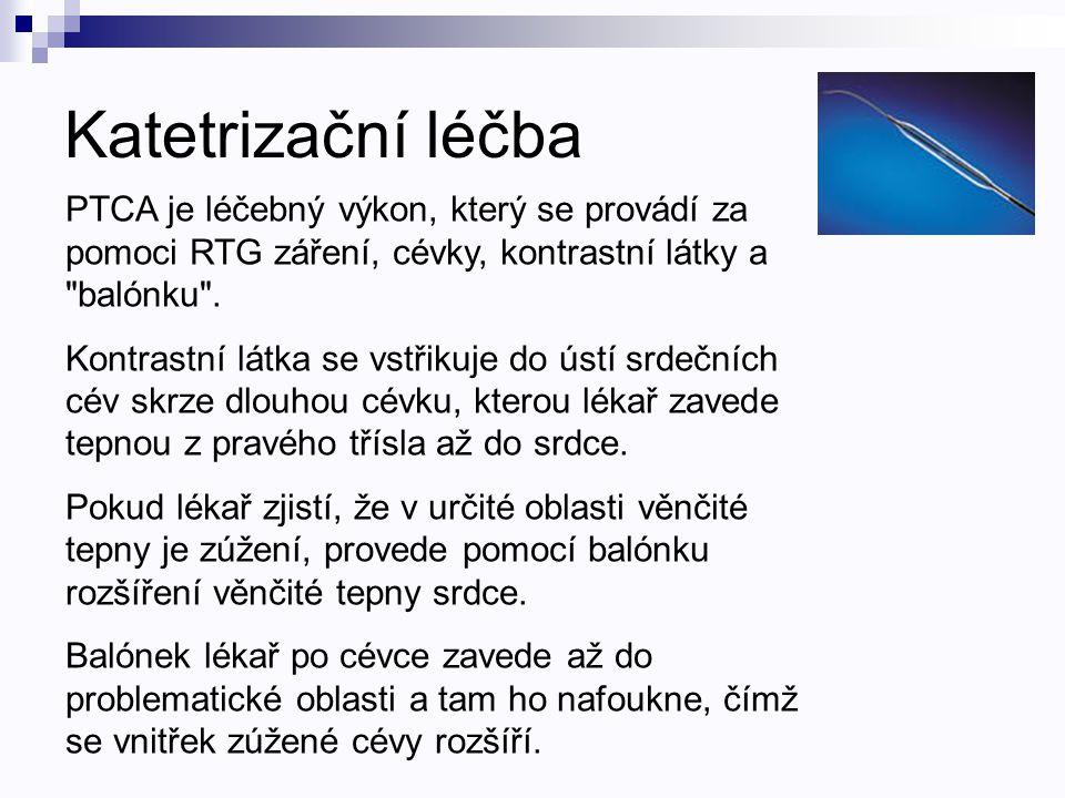 Katetrizační léčba PTCA je léčebný výkon, který se provádí za pomoci RTG záření, cévky, kontrastní látky a