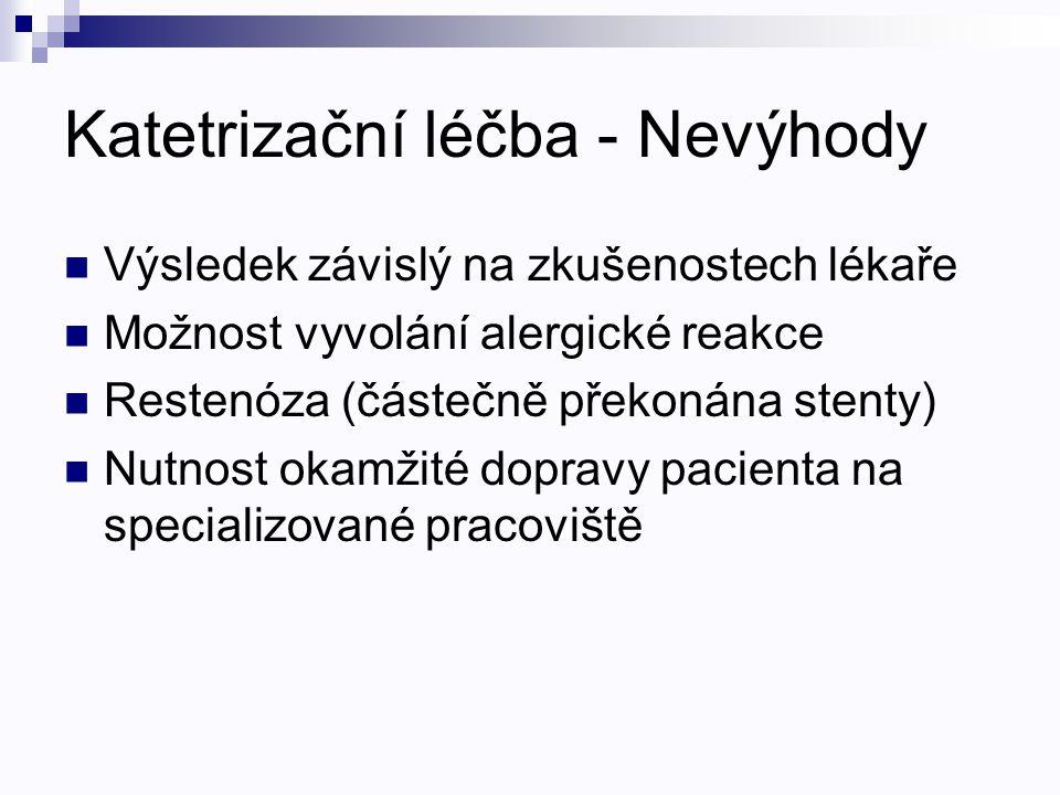 Katetrizační léčba - Nevýhody Výsledek závislý na zkušenostech lékaře Možnost vyvolání alergické reakce Restenóza (částečně překonána stenty) Nutnost