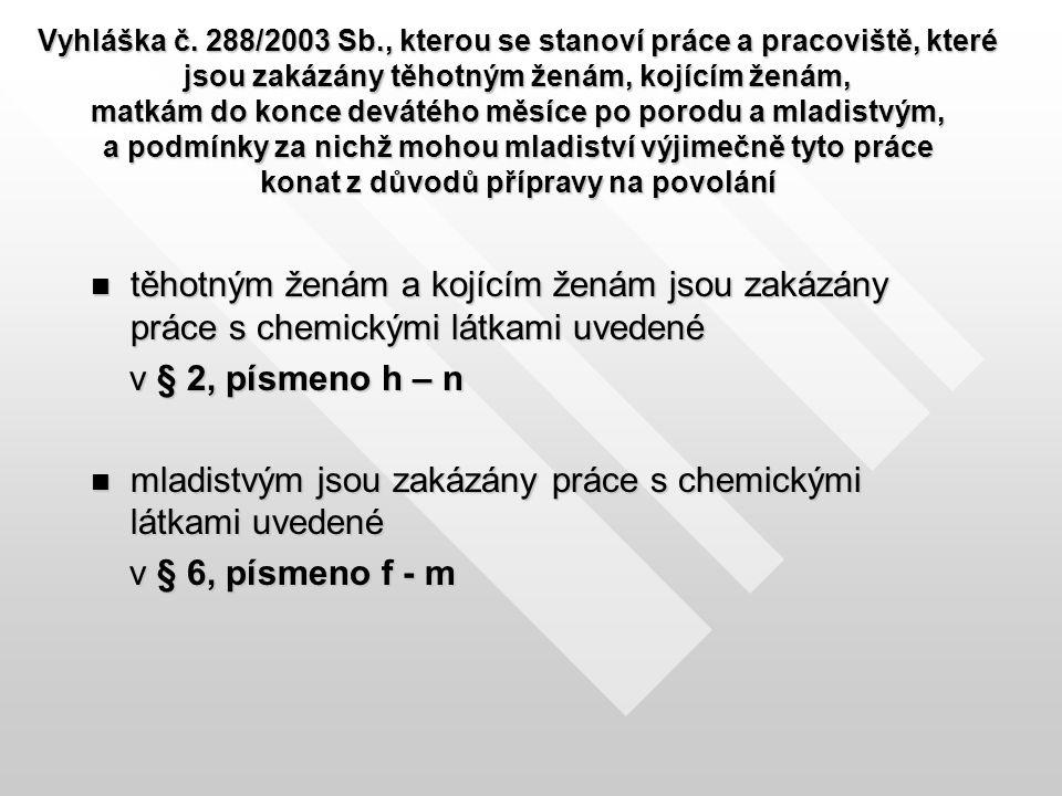 Vyhláška č. 288/2003 Sb., kterou se stanoví práce a pracoviště, které jsou zakázány těhotným ženám, kojícím ženám, matkám do konce devátého měsíce po