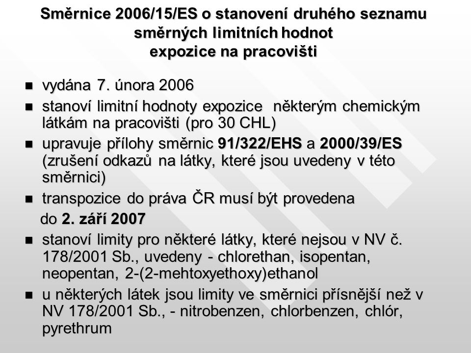 Směrnice 2006/15/ES o stanovení druhého seznamu směrných limitních hodnot expozice na pracovišti vydána 7. února 2006 vydána 7. února 2006 stanoví lim