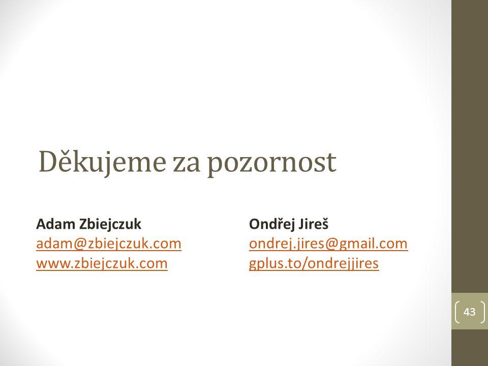 Děkujeme za pozornost 43 Ondřej Jireš ondrej.jires@gmail.com gplus.to/ondrejjires Adam Zbiejczuk adam@zbiejczuk.com www.zbiejczuk.com
