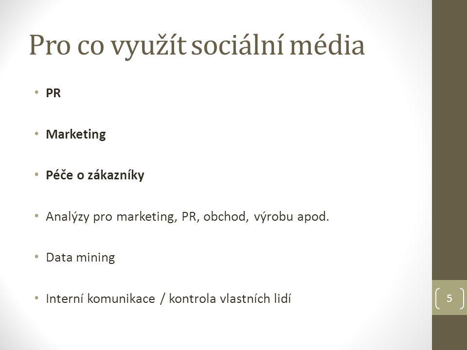 Pro co využít sociální média PR Marketing Péče o zákazníky Analýzy pro marketing, PR, obchod, výrobu apod.