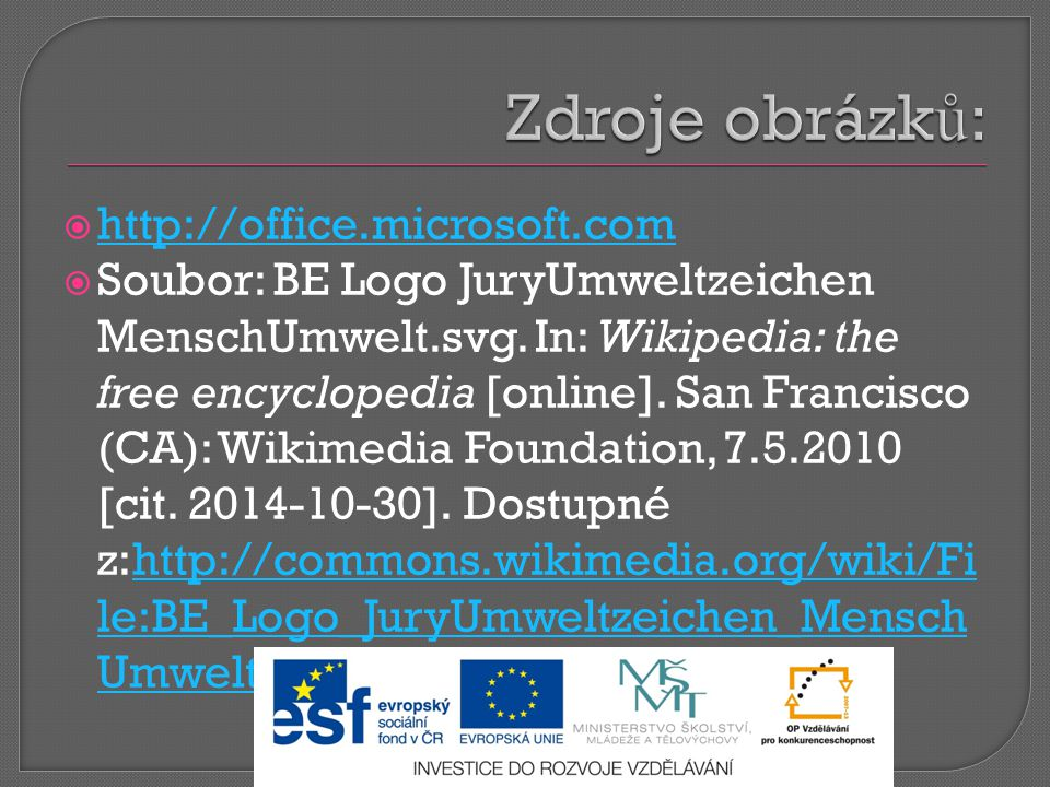  http://office.microsoft.com http://office.microsoft.com  Soubor: BE Logo JuryUmweltzeichen MenschUmwelt.svg. In: Wikipedia: the free encyclopedia [