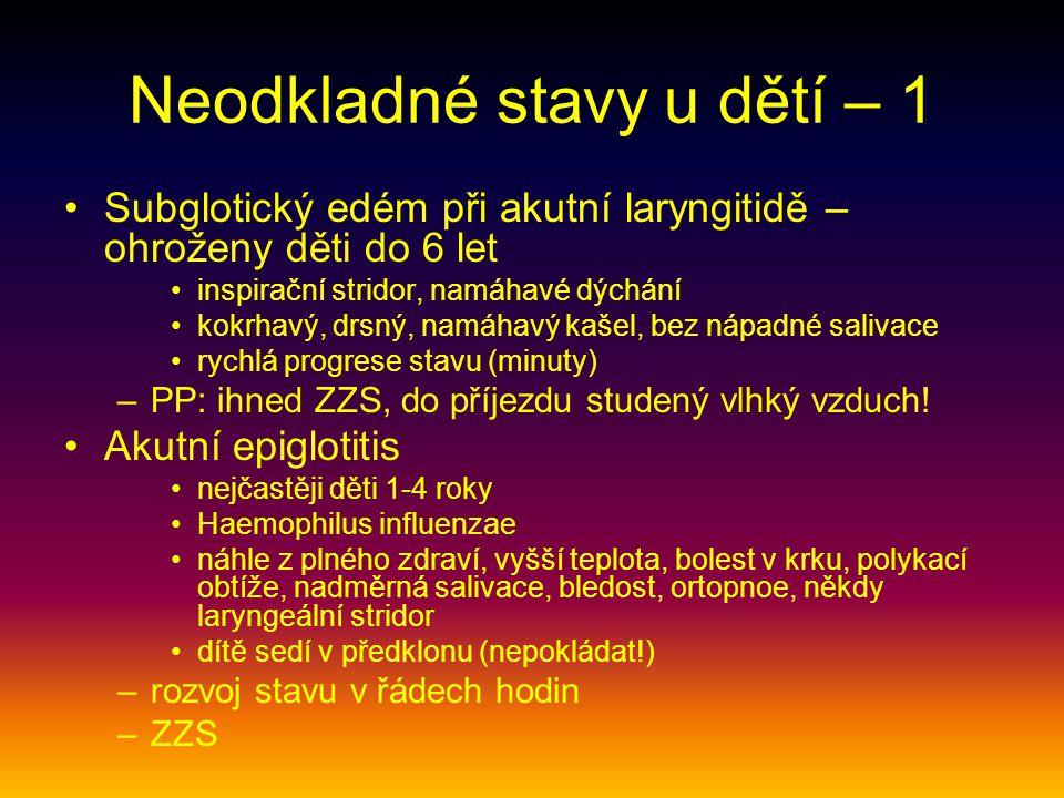 Neodkladné stavy u dětí – 1 Subglotický edém při akutní laryngitidě – ohroženy děti do 6 let inspirační stridor, namáhavé dýchání kokrhavý, drsný, nam