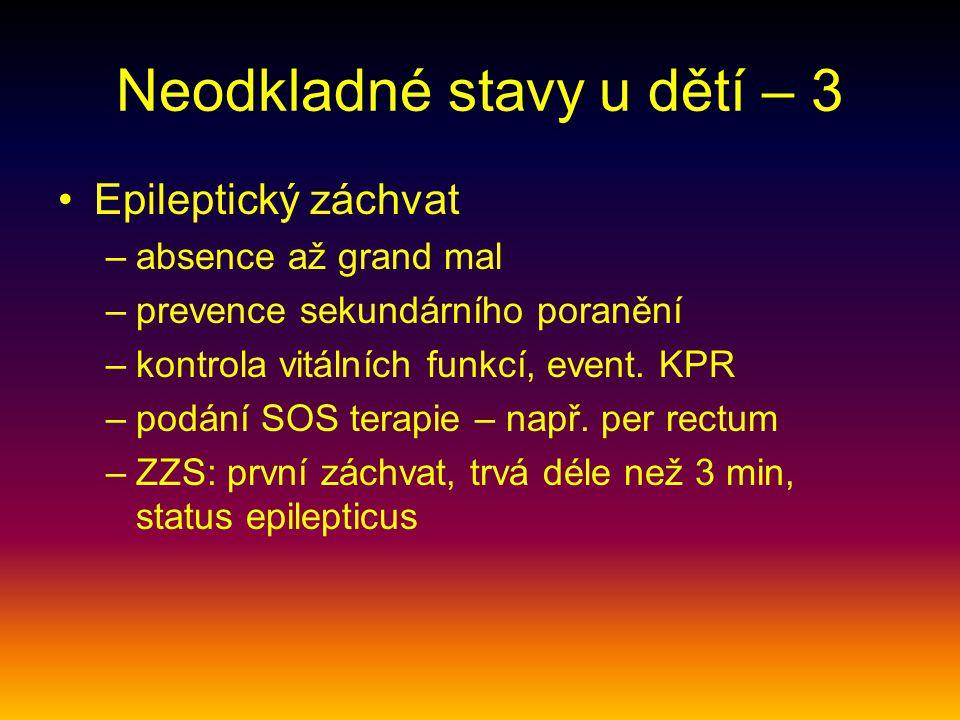 Neodkladné stavy u dětí – 3 Epileptický záchvat –absence až grand mal –prevence sekundárního poranění –kontrola vitálních funkcí, event. KPR –podání S