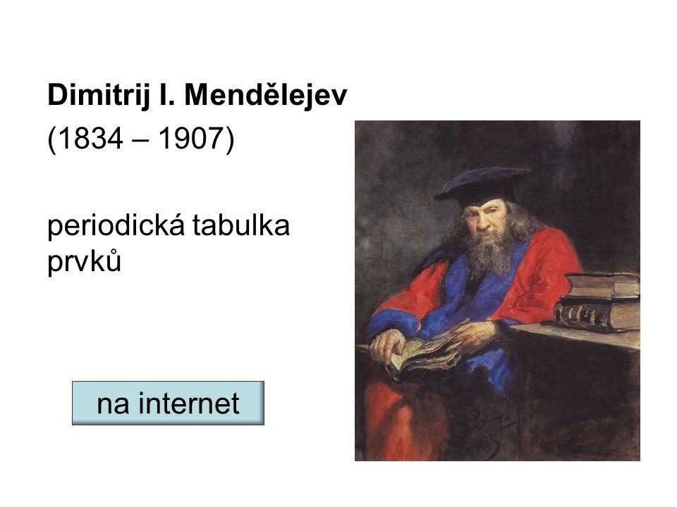 Dimitrij I. Mendělejev (1834 – 1907) periodická tabulka prvků na internet