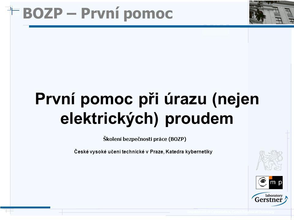 Department of Cybernetics, Czech Technical University BOZP – První pomoc Školení bezpečnosti práce (BOZP) První pomoc při úrazu (nejen elektrických) p