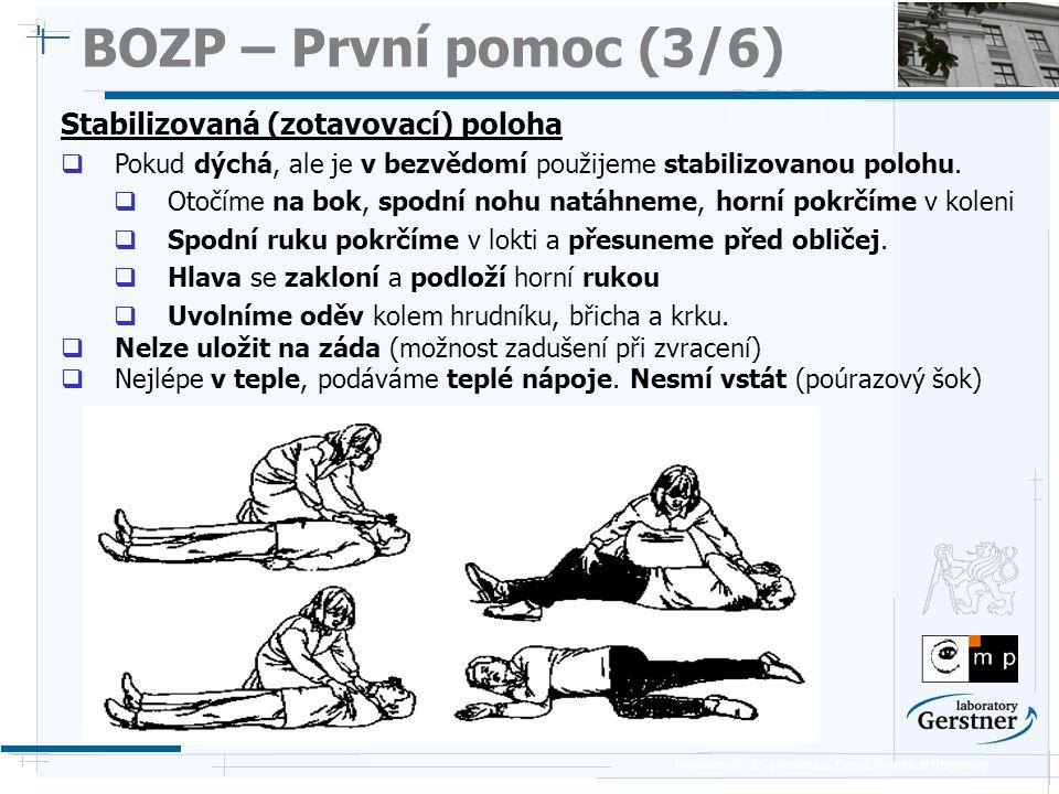 Department of Cybernetics, Czech Technical University BOZP – První pomoc (3/6) Stabilizovaná (zotavovací) poloha  Pokud dýchá, ale je v bezvědomí pou