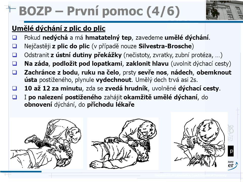 Department of Cybernetics, Czech Technical University BOZP – První pomoc (5/6) Nepřímá srdeční masáž  Neznatelný tep na velkých tepnách => nepřímá srdeční masáž.