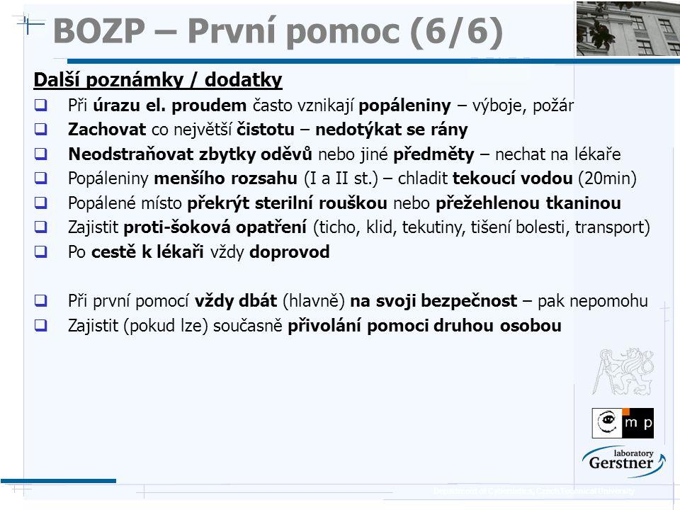 Department of Cybernetics, Czech Technical University BOZP – První pomoc (6/6) Další poznámky / dodatky  Při úrazu el. proudem často vznikají popálen