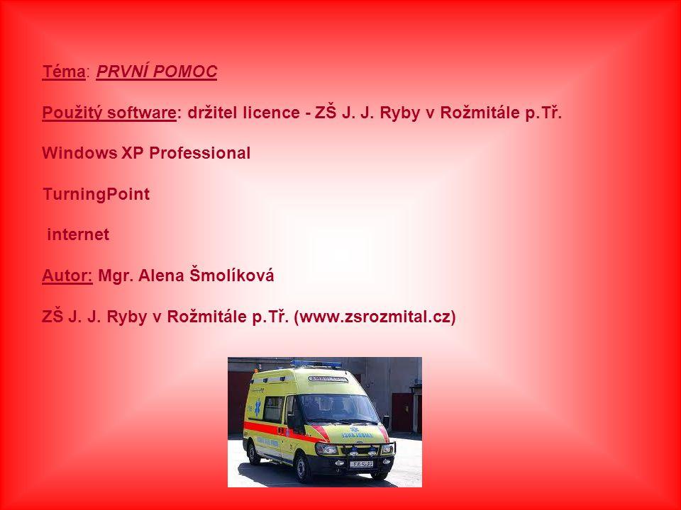 Téma: PRVNÍ POMOC Použitý software: držitel licence - ZŠ J.