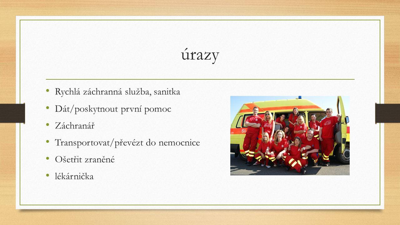 úrazy Rychlá záchranná služba, sanitka Dát/poskytnout první pomoc Záchranář Transportovat/převézt do nemocnice Ošetřit zraněné lékárnička