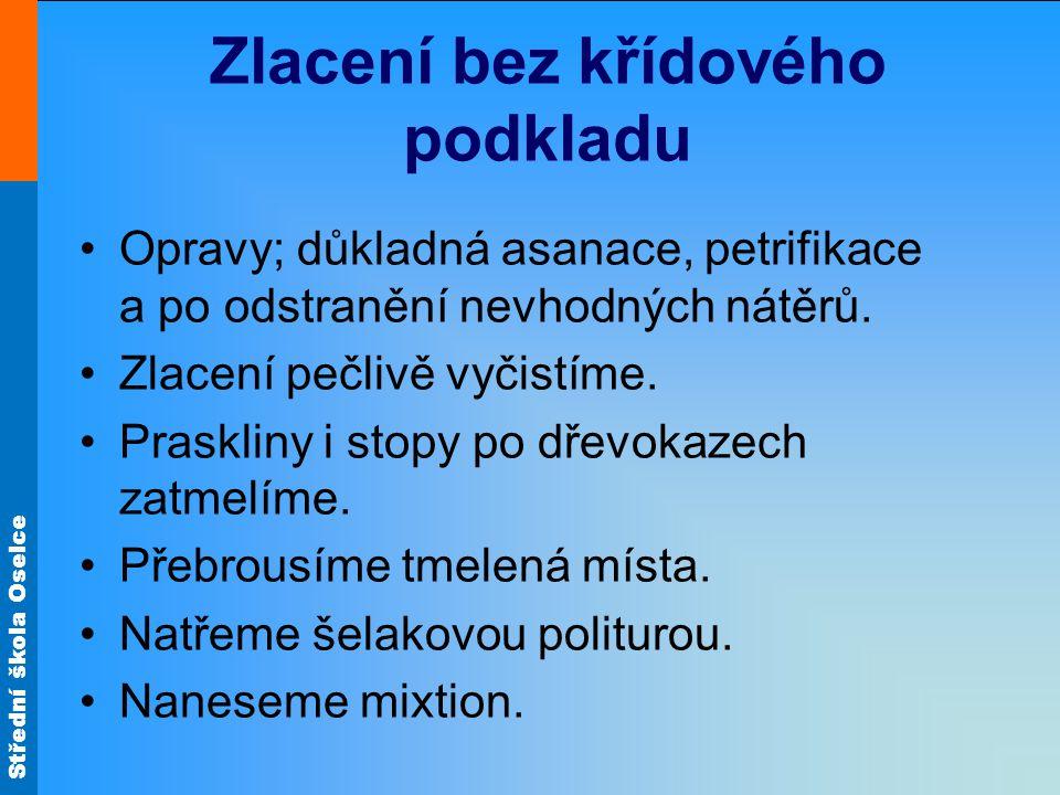 Střední škola Oselce Zlacení bez křídového podkladu Opravy; důkladná asanace, petrifikace a po odstranění nevhodných nátěrů.