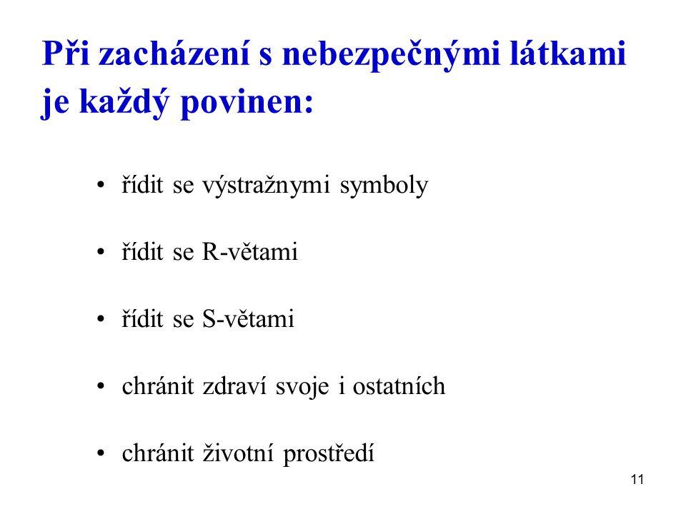11 Při zacházení s nebezpečnými látkami je každý povinen: řídit se výstražnymi symboly řídit se R-větami řídit se S-větami chránit zdraví svoje i osta