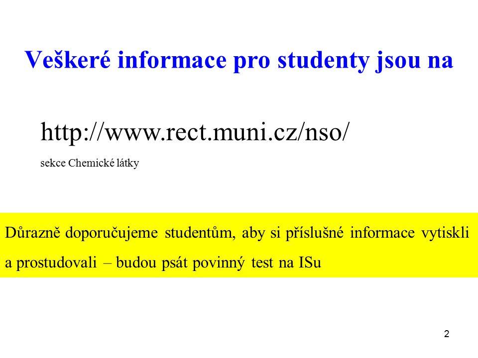2 http://www.rect.muni.cz/nso/ sekce Chemické látky Veškeré informace pro studenty jsou na Důrazně doporučujeme studentům, aby si příslušné informace