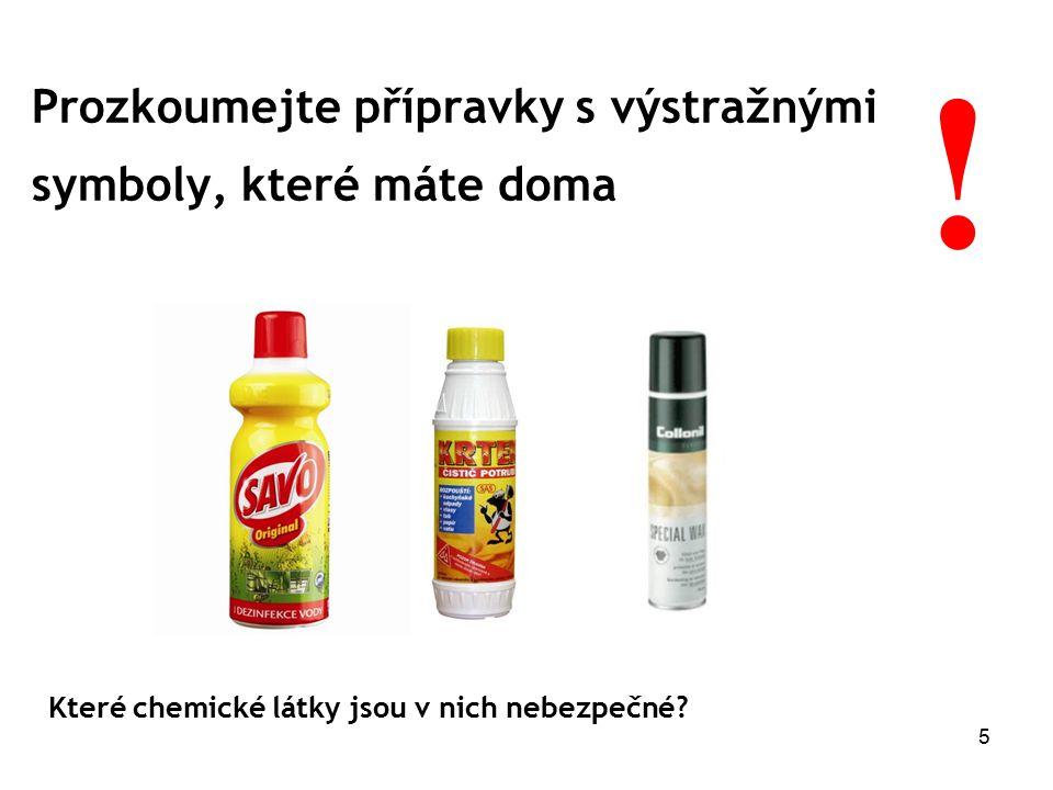5 Prozkoumejte přípravky s výstražnými symboly, které máte doma ! Které chemické látky jsou v nich nebezpečné?
